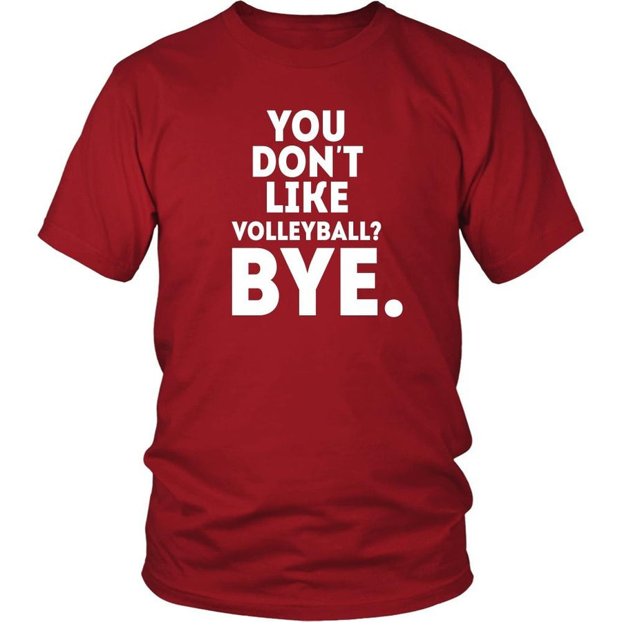 Volleyball T Shirt - You don't like volleyball? Bye-T-shirt-Teelime | shirts-hoodies-mugs