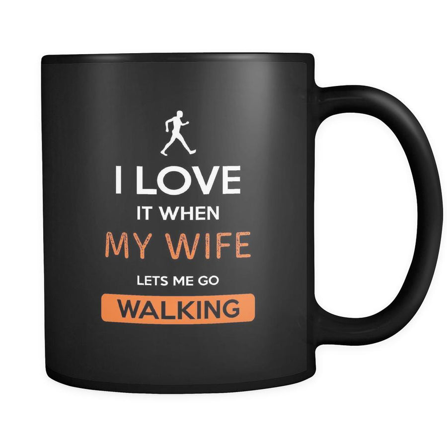 Walking - I love it when my wife lets me go Walking - 11oz Black Mug