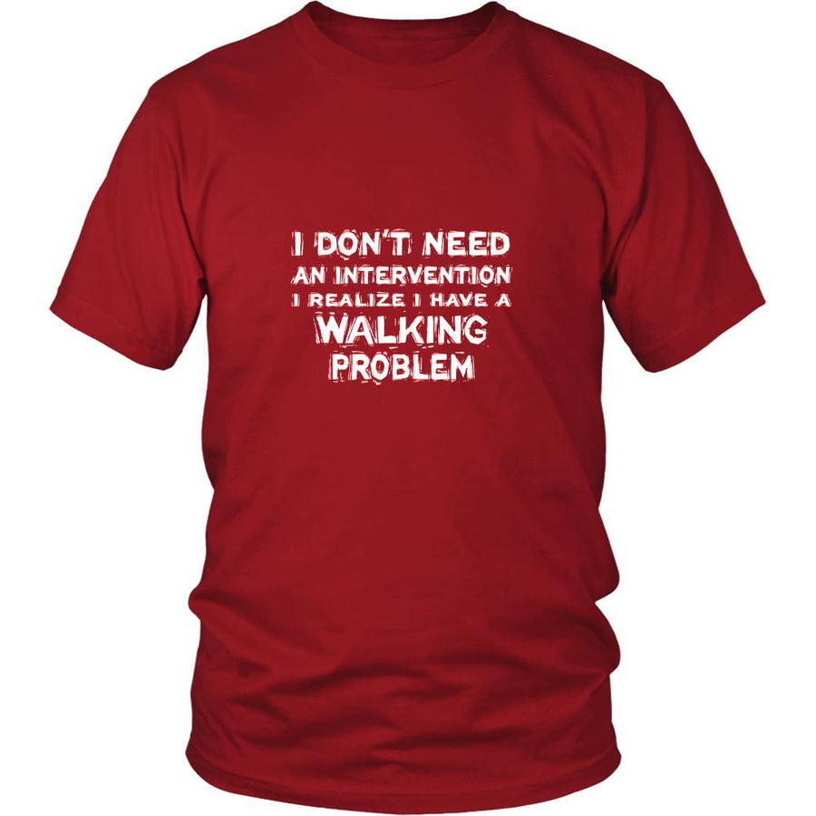 Walking Shirt - I don't need an intervention I realize I have a Walking problem- Hobby Gift-T-shirt-Teelime | shirts-hoodies-mugs