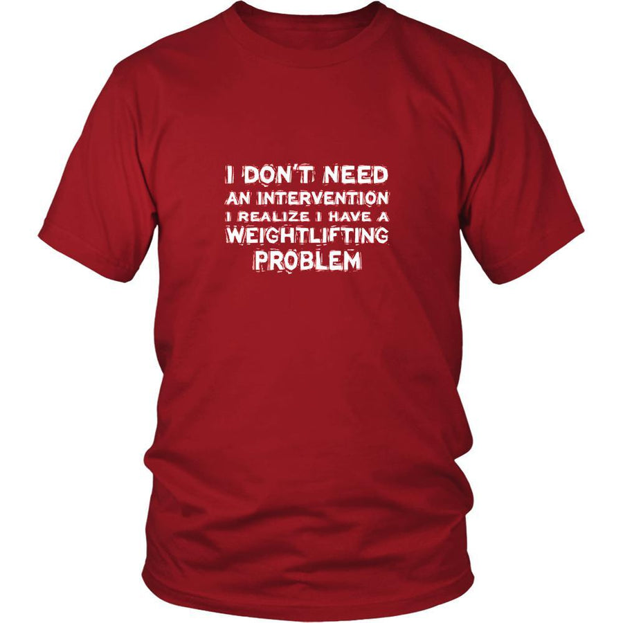 Weightlifting Shirt - I don't need an intervention I realize I have a Weightlifting problem- Hobby Gift-T-shirt-Teelime | shirts-hoodies-mugs