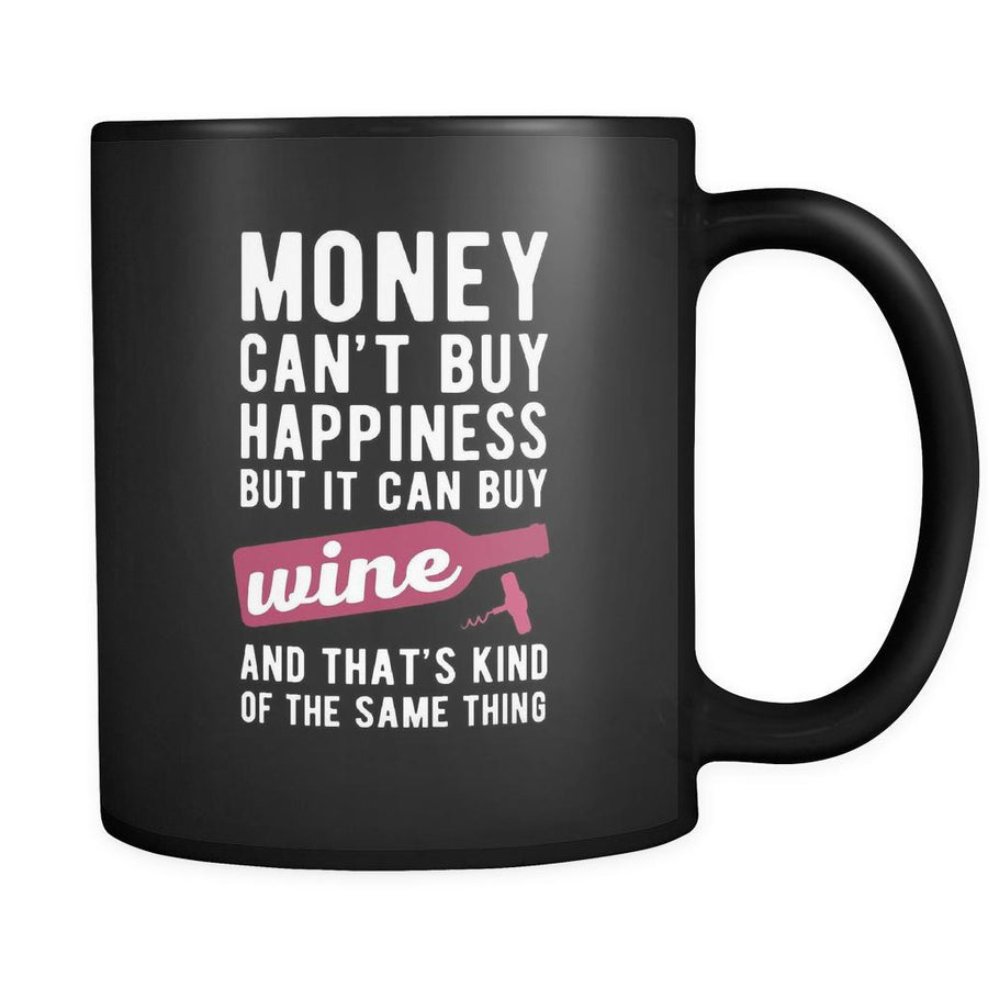 Wine Money can't buy happiness but it can buy wine and that's kind of the same thing 11oz Black Mug-Drinkware-Teelime | shirts-hoodies-mugs