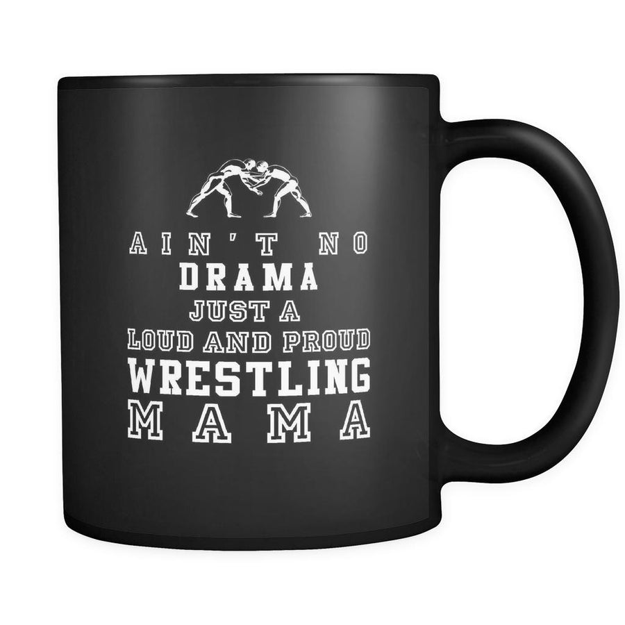 Wrestling ain't no drama just a loud and proud wrestling mama 11oz Black Mug
