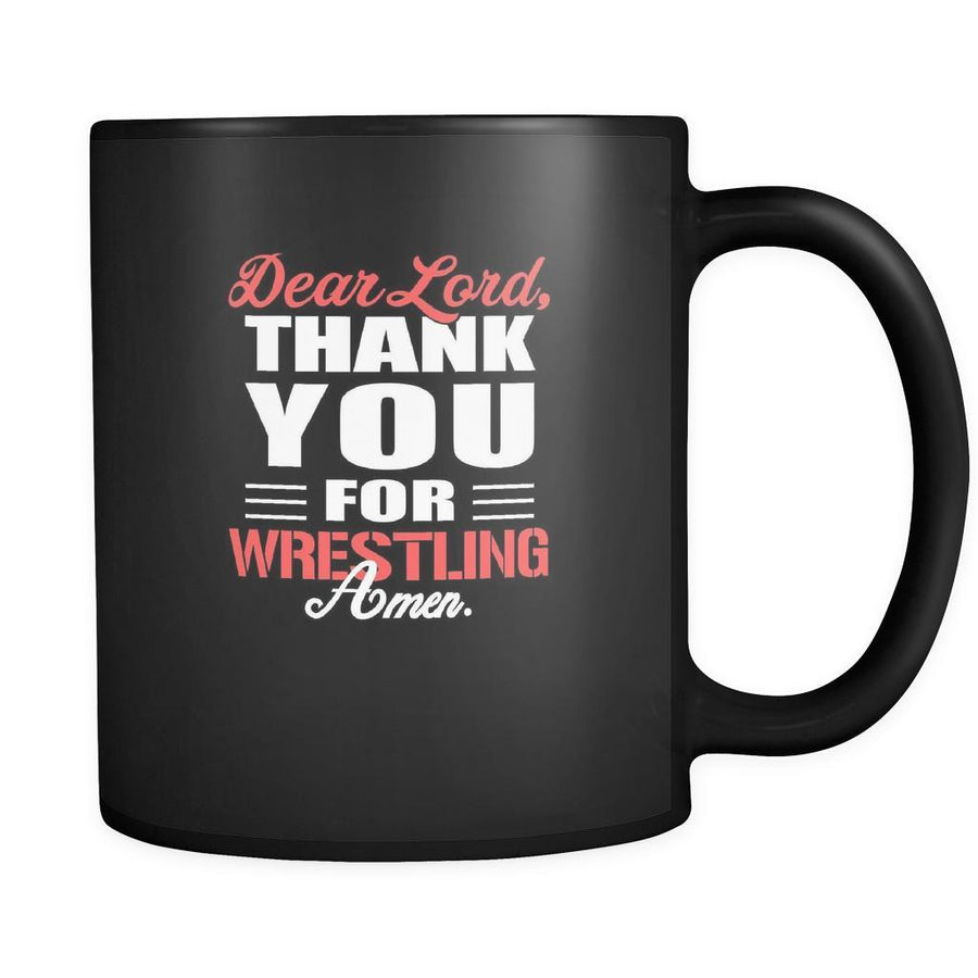 Wrestling Dear Lord, thank you for Wrestling Amen. 11oz Black Mug