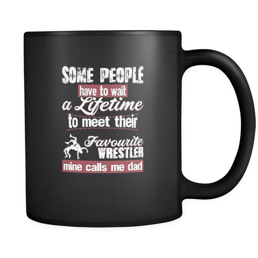 Wrestling some people have to wait a lifetime to meet their favorite wrestler mine calls me dad 11oz Black Mug-Drinkware-Teelime | shirts-hoodies-mugs