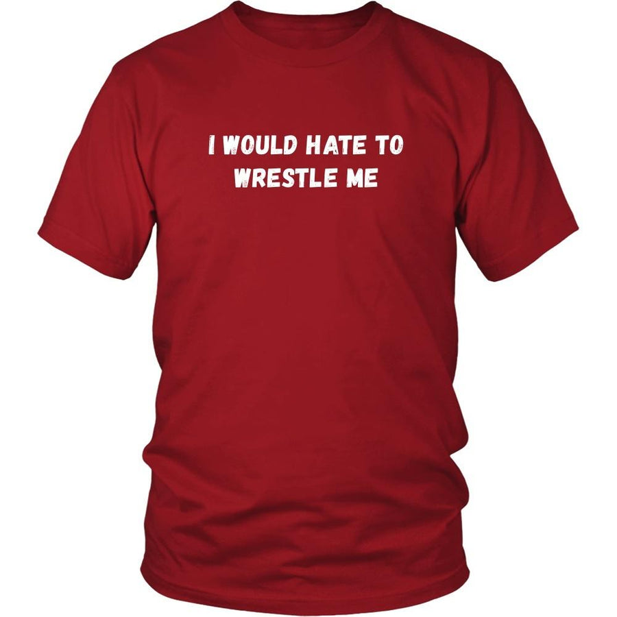 Wrestling T Shirt - I would hate to wrestle me-T-shirt-Teelime | shirts-hoodies-mugs
