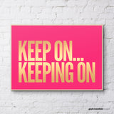 KEEP ON gold foil / pink neon LTD EDITION