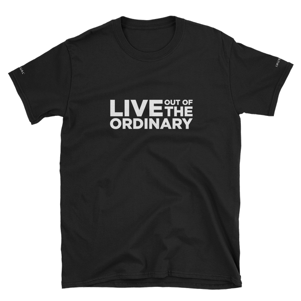 Live Out Of the Ordinary — Short-Sleeve Unisex T-Shirt