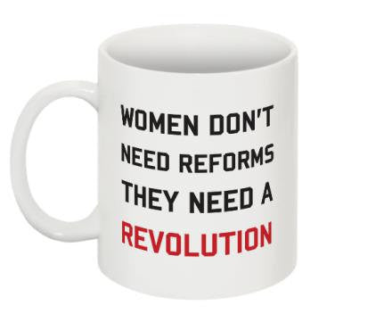 "Mug ""Women don't need reforms they need a revolution"""