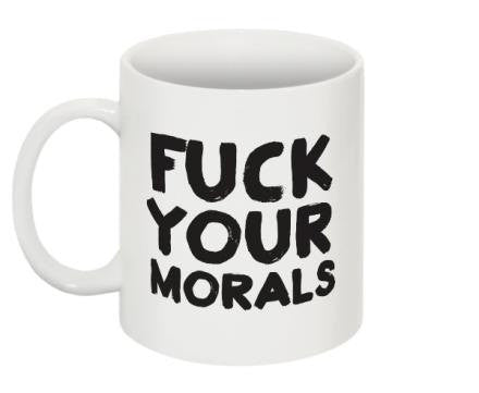 "Mug ""Fuck Your Morals"""
