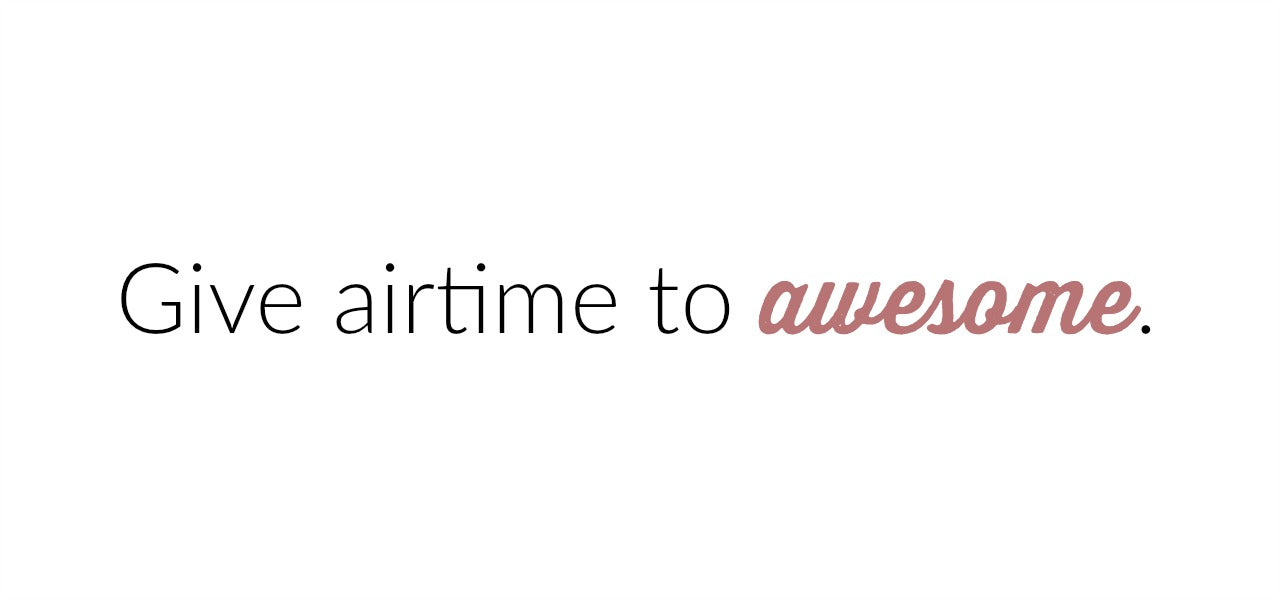 Give airtime to awesome