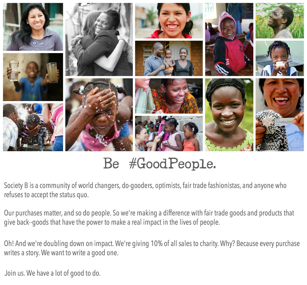 Society B is a marketplace for good. Every good gives back to make a difference in the lives of people.