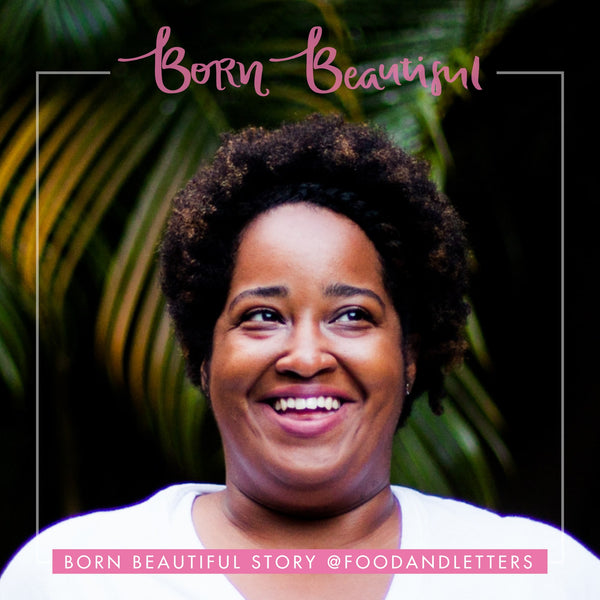 Born Beautiful story @foodandletters
