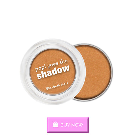 Elizabeth Mott pop! Goes the shadow in goldy shade