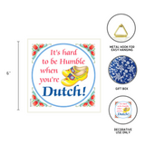 Decorative Wall Plaque: Humble Dutch..