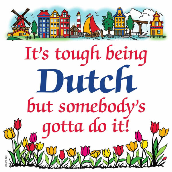 Decorative Wall Plaque: Tough Being Dutch