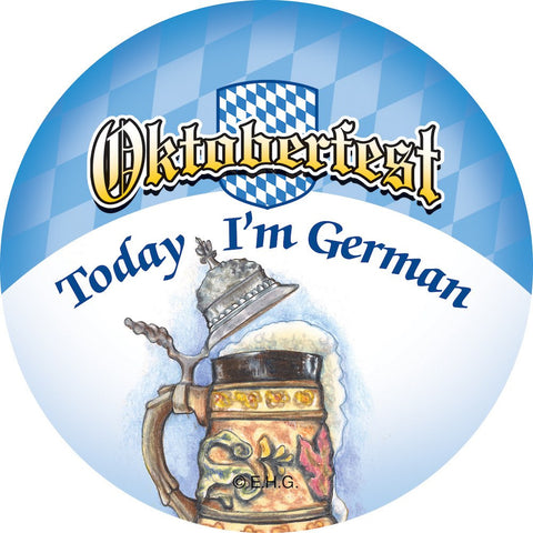 Metal Button: Oktoberfest Today I'm German - GermanGiftOutlet.com  - 1