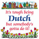 Dutch Souvenirs Magnet Tile (Tough Being Dutch)