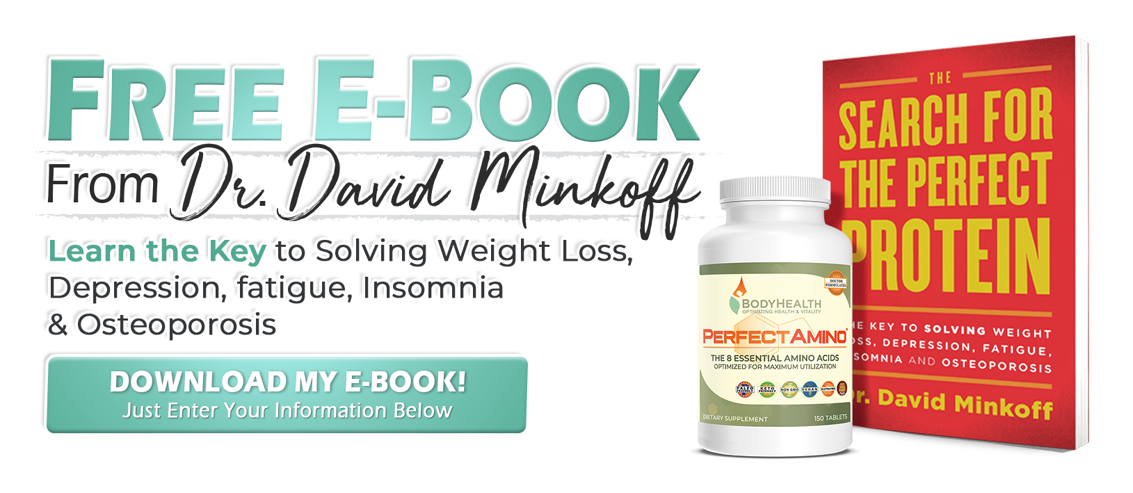 Get a FREE digital download of Dr. Minkoff's book, The Search for the Perfect Protein! Just sign up for the BodyHealth Newsletter below.
