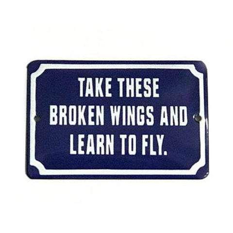 Placa Decorativa Esmaltada Take These Broken Wings and Learn to Fly.