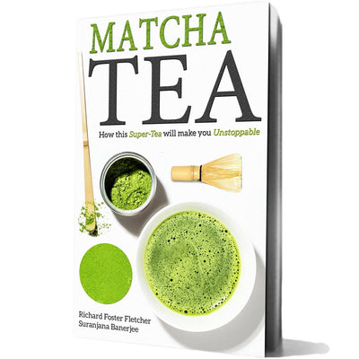 Matcha Tea eBook: How this Super-Tea will make you Unstoppable