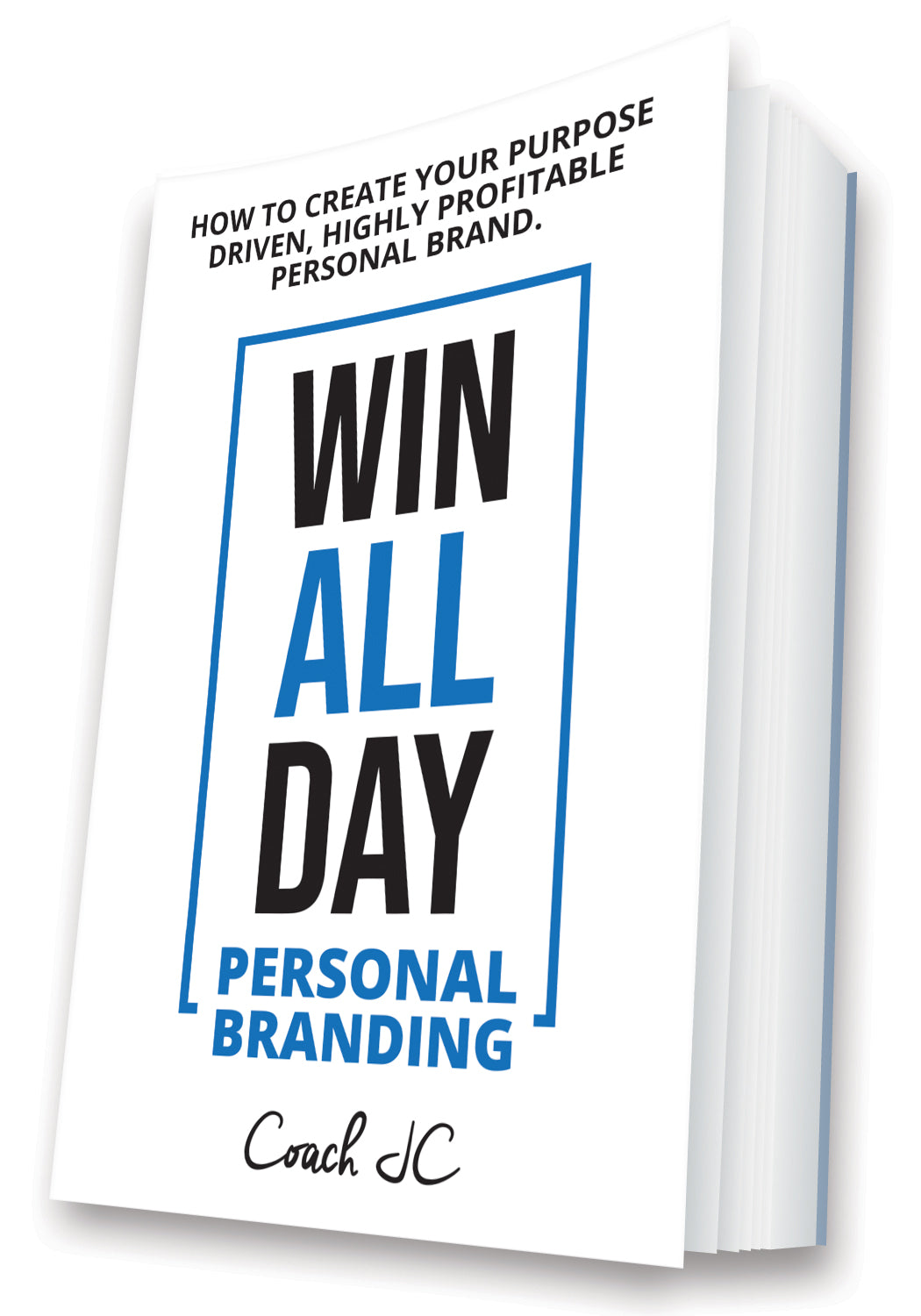 WIN ALL DAY PERSONAL BRANDING - HOW TO CREATE YOUR PURPOSE DRIVEN, HIGHLY PROFITABLE PERSONAL BRAND
