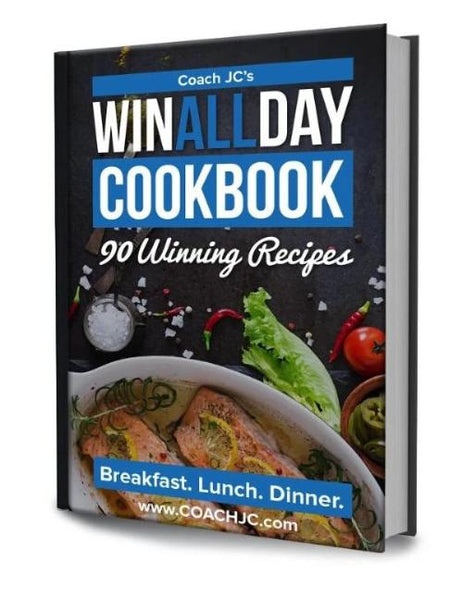 Coach JC's WIN ALL DAY Cookbook (e-book) - 90 Winning Recipes