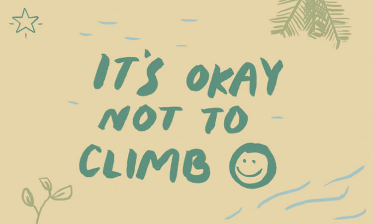 It's Okay Not To Climb
