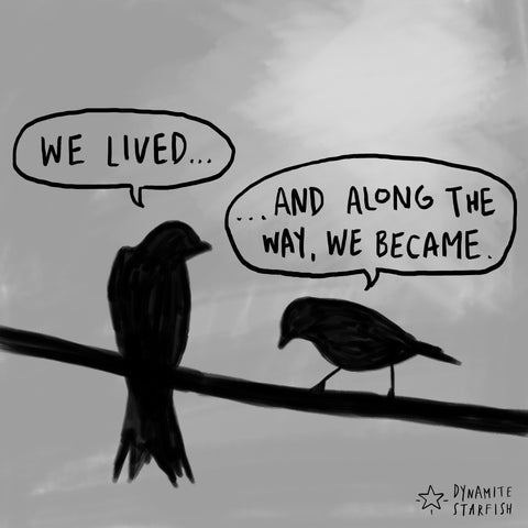 We lived and along the way we became
