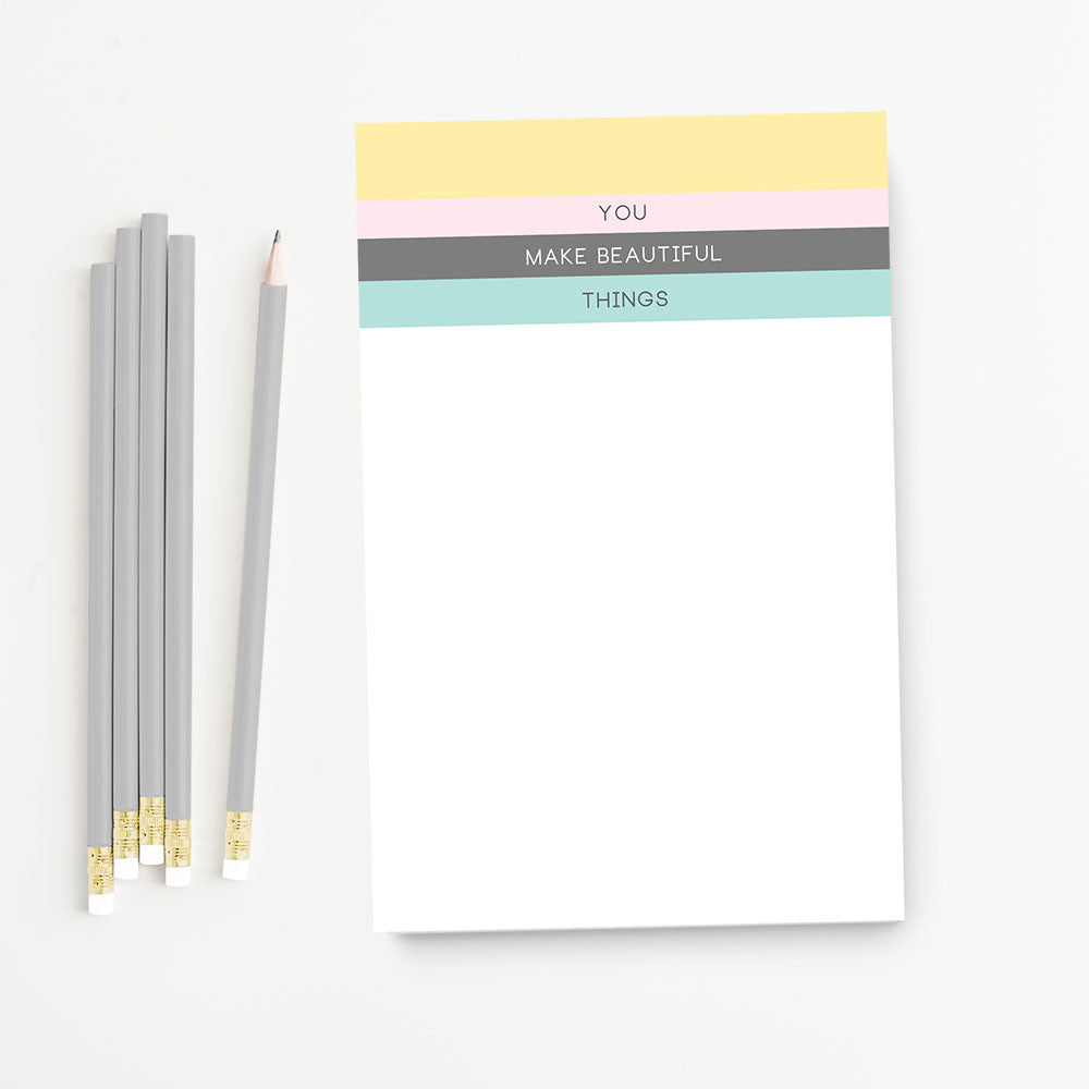You Make Beautiful Things Notepad