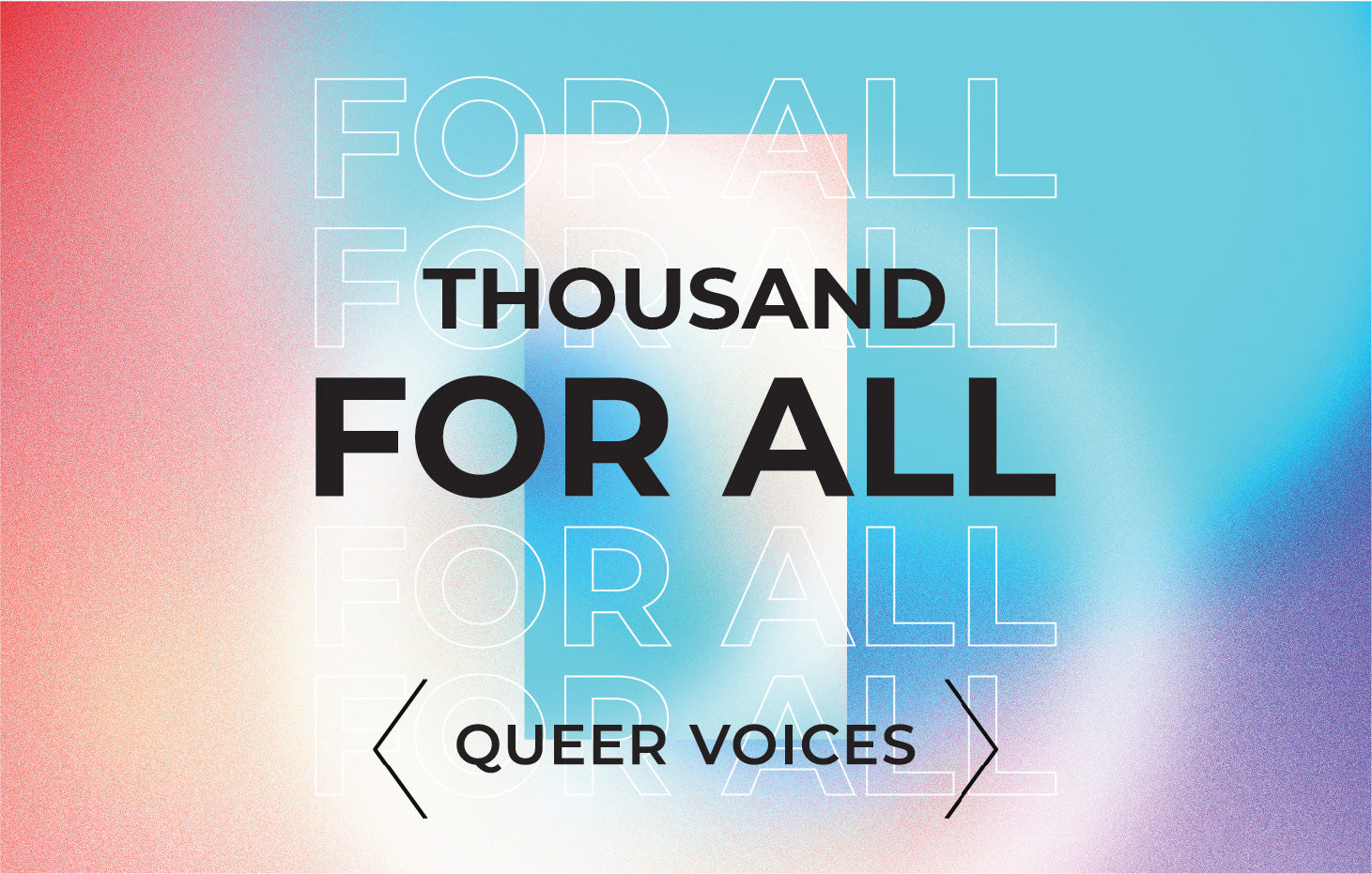 THOUSAND FOR ALL: QUEER VOICES