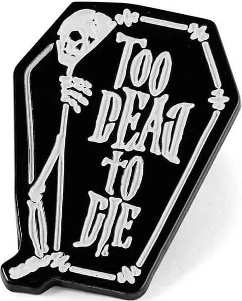 too dead enamel pin