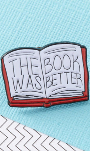 The Book Was Better | ENAMEL PIN*
