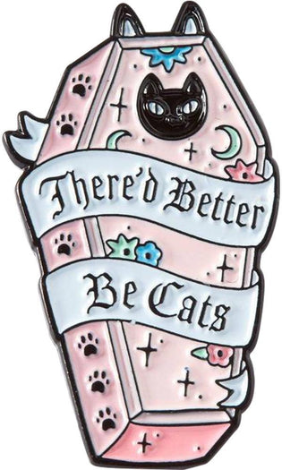 There'd Better Be Cats | ENAMEL PIN