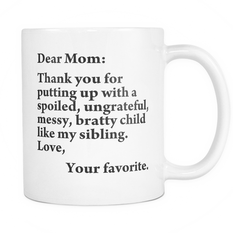 Thank you for putting up with a bratty child… Love. Your favorite - Mug