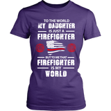 To The World My Daughter Is Just a Firefighter Statement Shirt