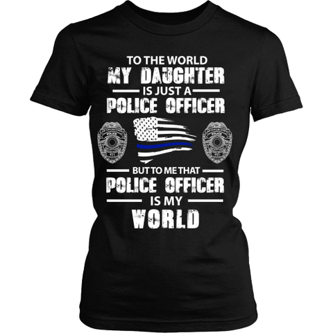 To the World my Daughter is just a Police Officer Statement Shirt