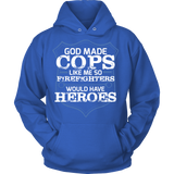God Made Cops Because Firefighters Need Heroes Statement Shirts