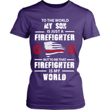 To The World My Son Is Just a Firefighter Statement Shirt