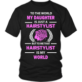 Hairstylist - To The World My Daughter Statement Shirts