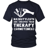 Hairstylists are Cheaper than Therapy Statement Shirts