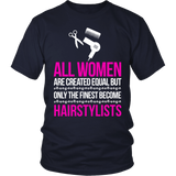 Only The Finest Become Hairstylists Statement Shirts