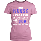 I Pray for my Patients and God Fights our Battles Nurse Statement Shirt
