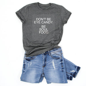 DON'T BE EYE CANDY.  BE SOUL FOOD -Letter Board Graphic Tee