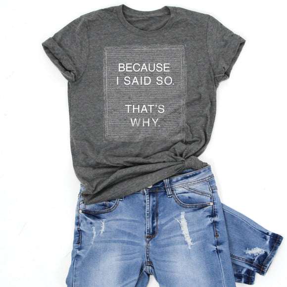 BECAUSE I SAID SO.  THAT'S WHY.  -Letter Board Graphic Tee