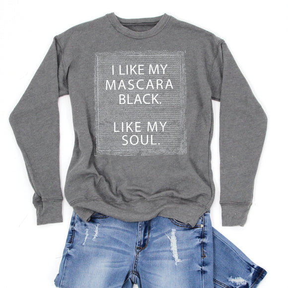 I Like My Mascara Black.  Like My Soul. -Letter Board Graphic Sweatshirt -NEW