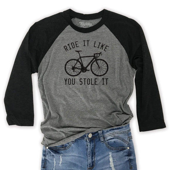 Ride it Like You Stole it -Cycling Raglan Shirt
