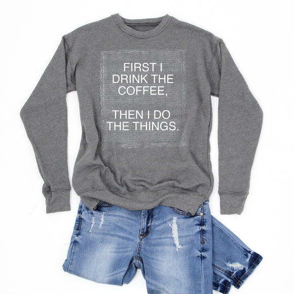 FIRST I DRINK THE COFFEE, THEN I DO THE THINGS. -Letter Board Graphic Sweatshirt -NEW