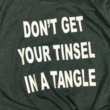 Don't get your Tinsel in a Tangle T-shirt, Unisex Tee