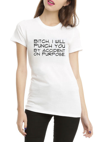 Bitch I Will Punch Your by Accident on Purpose Tee