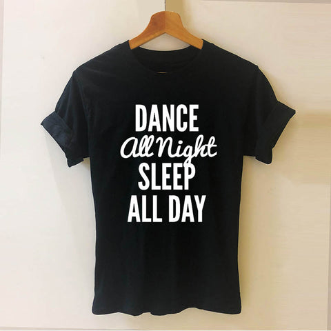 DANCE ALL NIGHT SLEEP ALL DAY Letters Printed Tee